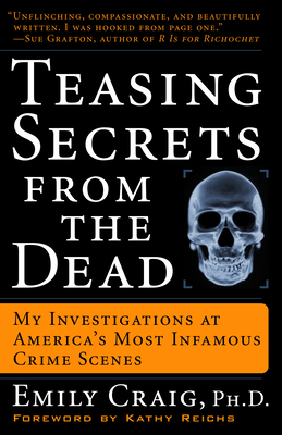 Teasing Secrets from the Dead: My Investigations at America's Most Infamous Crime Scenes - Craig, Emily, and Reichs, Kathy (Foreword by)