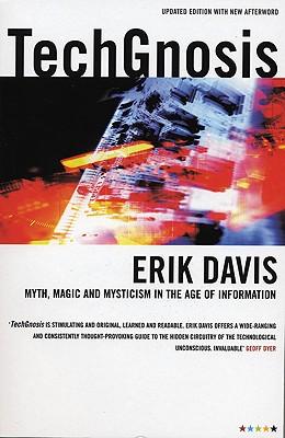 Techgnosis: Myth, Magic & Mysticism in the Age of Information - Davis, Erik