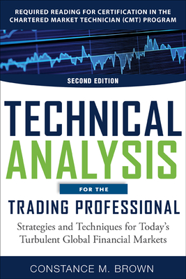 Technical Analysis for the Trading Professional: Strategies and Techniques for Today's Turbulent Global Financial Markets - Brown, Constance M