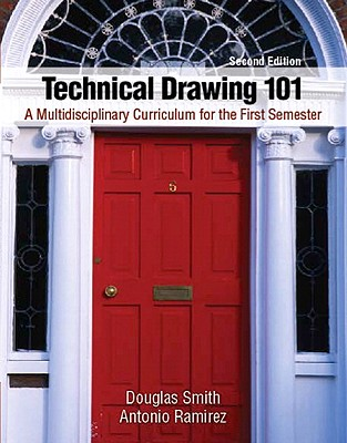 Technical Drawing 101: A Multidisciplinary Curriculum for the First Semester - Smith, Douglas, and Ramirez, Antonio
