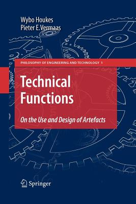 Technical Functions: On the Use and Design of Artefacts - Houkes, Wybo, and Vermaas, Pieter E.