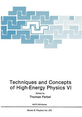 Techniques and Concepts of High-Energy Physics VI - Ferbel, Thomas (Editor)