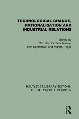 Technological Change, Rationalisation and Industrial Relations - Jacobi, Otto (Editor), and Jessop, Bob (Editor), and Kastendiek, Hans (Editor)