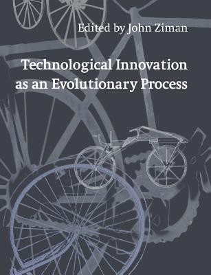 Technological Innovation as an Evolutionary Process - Ziman, John (Editor)