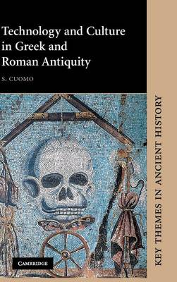 Technology and Culture in Greek and Roman Antiquity - Cuomo, S