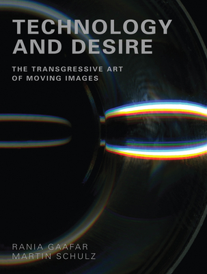Technology and Desire: The Transgressive Art of Moving Images - Gaafar, Rania (Editor), and Shulz, Martin (Editor)