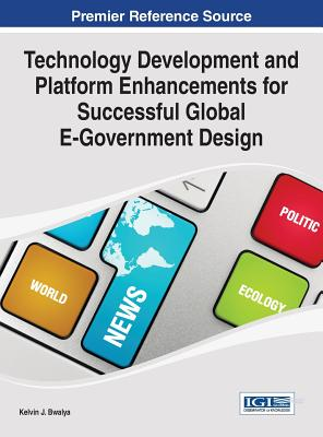 Technology Development and Platform Enhancements for Successful Global E-Government Design - Bwalya, Kelvin Joseph (Editor)