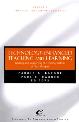 Technology Enhanced Teaching and Learning: Leading and Supporting the Transformation on Your Campus - Barone, Carole A (Editor), and Hagner, Paul R (Editor)