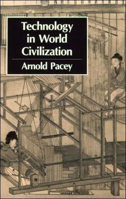 Technology in World Civilization: A Thousand-Year History - Pacey, Arnold