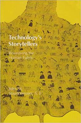 Technology's Storytellers: Reweaving the Human Fabric - Staudenmaier, John M