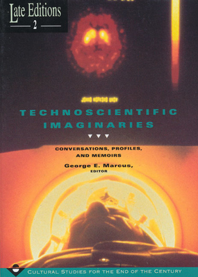Technoscientific Imaginaries: Conversations, Profiles, and Memoirs - Marcus, George E (Editor)