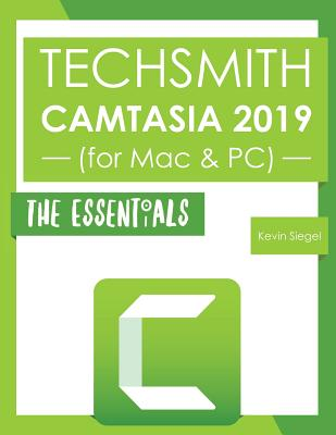 TechSmith Camtasia 2019: The Essentials - Siegel, Kevin