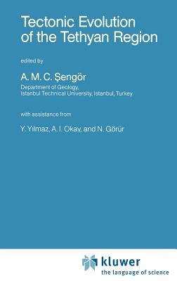 Tectonic Evolution of the Tethyan Region - Sengor, A M C, and Sengc6r, A M C, and Sengar, A M C