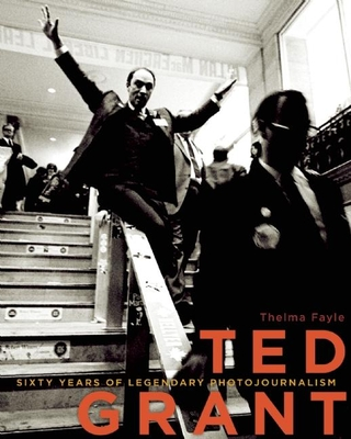 Ted Grant: Sixty Years of Legendary Photojournalism - Fayle, Thelma