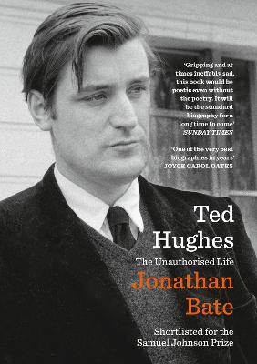 Ted Hughes: The Unauthorised Life - Bate, Jonathan
