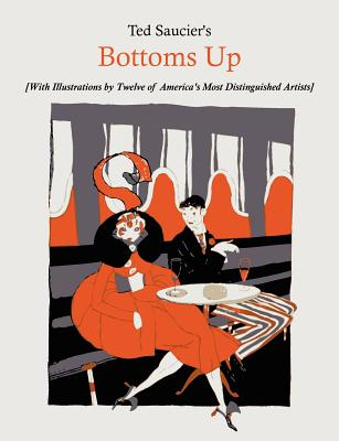 Ted Saucier's Bottoms Up [With Illustrations by Twelve of America's Most Distinguished Artists] - Saucier, Ted