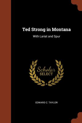 Ted Strong in Montana: With Lariat and Spur - Taylor, Edward C