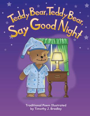 Teddy Bear, Teddy Bear, Say Goodnight - Bradley, Timothy J