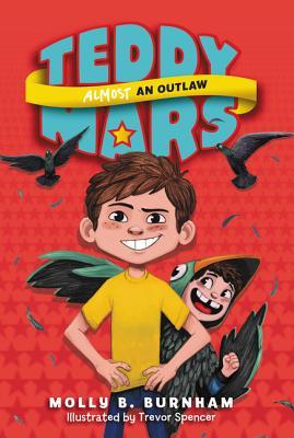 Teddy Mars Book #3: Almost an Outlaw - Burnham, Molly B