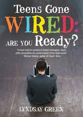 Teens Gone Wired: Are You Ready? - Green, Lyndsay