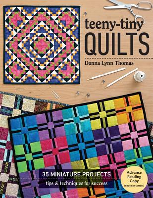 Teeny-Tiny Quilts: 35 Miniature Projects - Tips & Techniques for Success - Thomas, Donna Lynn