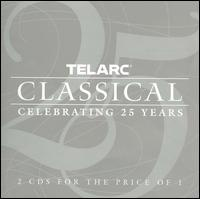 Telarc Classical: Celebrating 25 Years - Aline Brewer (harp); Barbara Hendricks (soprano); Cleveland Quartet; Cleveland Symphonic Winds; David Russell (guitar);...