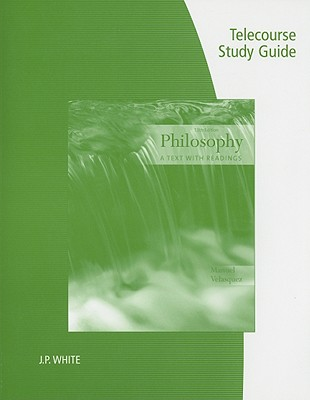 Telecourse Study Guide for Velasquez's Philosophy: A Text with Readings, 11th - White, J P, and Velasquez, Manuel
