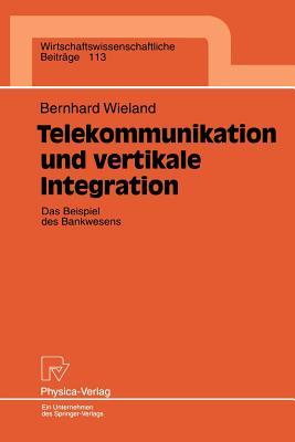 Telekommunikation Und Vertikale Integration: Das Beispiel Des Bankwesens - Wieland, Bernhard
