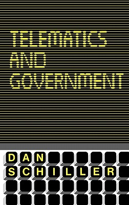Telematics and Government - Schiller, Dan, and Schiller, Daniel, and Unknown