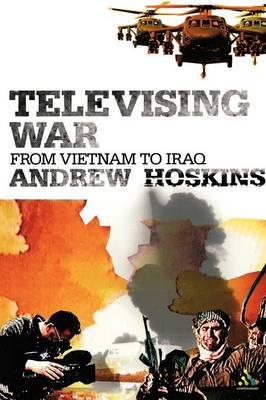 Televising War: From Vietnam to Iraq - Hoskins, Andrew