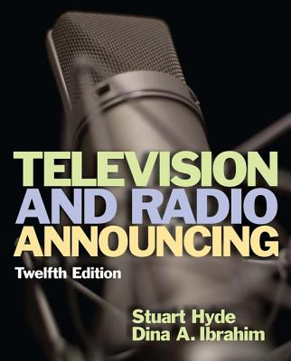 Television and Radio Announcing - Hyde, Stuart Wallace, and Ibrahim, Dina A