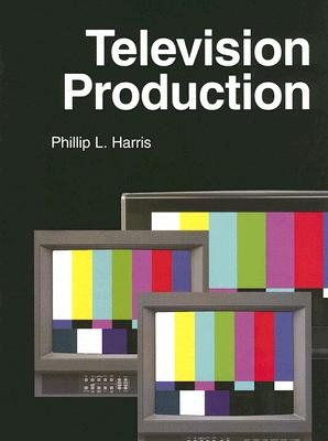 Television Production - Harris, Phillip L