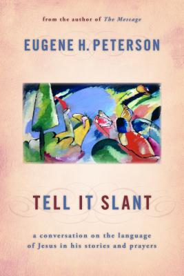 Tell It Slant: A Conversation on the Language of Jesus in His Stories and Prayers - Peterson, Eugene