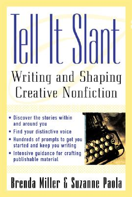 Tell It Slant Tell It Slant: Writing and Shaping Creative Nonfiction Writing and Shaping Creative Nonfiction - Miller, Brenda, and Paola, Suzanne, and Miller Brenda