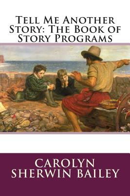 Tell Me Another Story: The Book of Story Programs - Bailey, Carolyn Sherwin