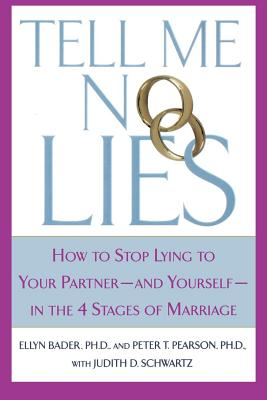 Tell Me No Lies: How to Stop Lying to Your Partner-And Yourself-In the 4 Stages of Marriage - Bader, Ellyn, Ph.D., and Pearson, Peter T, Ph.D., and Schwartz, Judith D