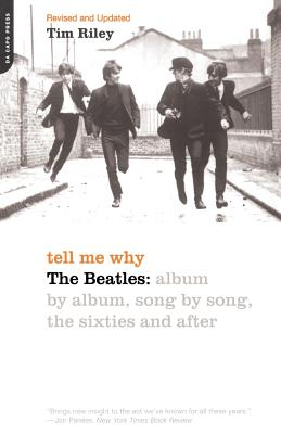 Tell Me Why: The Beatles: Album by Album, Song by Song, the Sixties and After - Riley, Tim