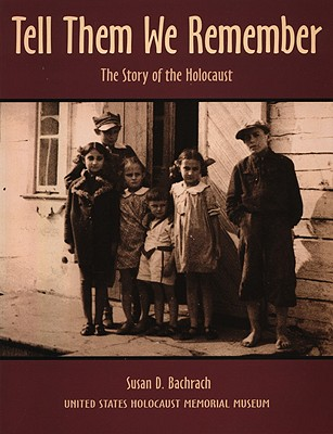 Tell Them We Remember: The Story of the Holocaust - Bachrach, Susan D, and Backrach, Susan D