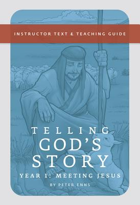 Telling God's Story, Year One: Meeting Jesus: Instructor Text & Teaching Guide - Enns, Peter, Ph.D.