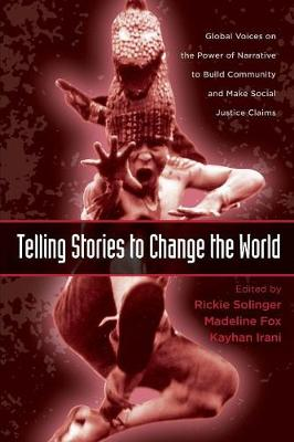 Telling Stories to Change the World: Global Voices on the Power of Narrative to Build Community and Make Social Justice Claims - Solinger, Rickie (Editor)