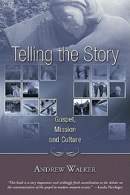 Telling the Story: Gospel, Mission and Culture - Walker, Andrew