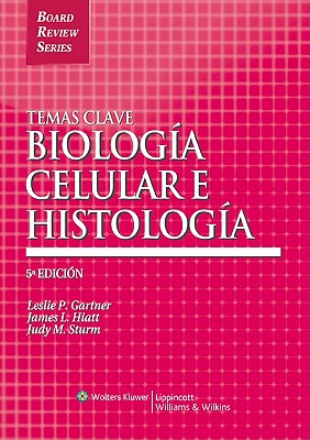 Temas Clave: Biologia Celular E Histologia - Gartner, Leslie P, PhD, and Hiatt, James L, PhD, and Strum, Judy M, PhD