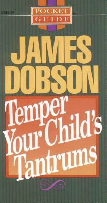 Temper Your Child's Tantrums - Dobson, James C, Dr., PH.D.