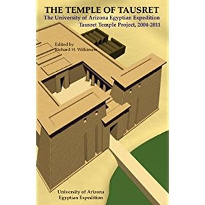 Temple of Tausret: The University of Arizona Egyptian Expedition Tausret Temple Project, 2004-2011 - Wilkinson, Richard H (Editor)