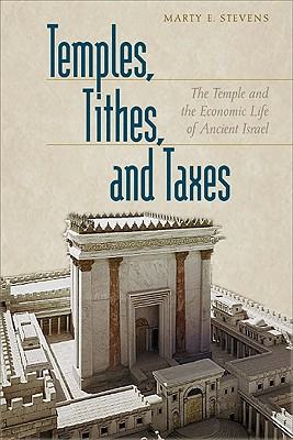 Temples, Tithes, and Taxes: The Temple and the Economic Life of Ancient Israel - Stevens, Marty E