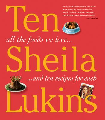 Ten: All the Foods We Love and Ten Perfect Recipes for Each - Lukins, Sheila