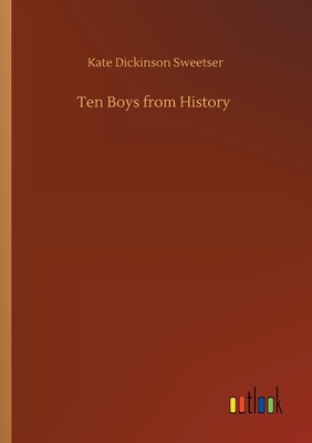 Ten Boys from History - Sweetser, Kate Dickinson
