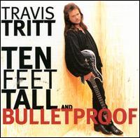 Ten Feet Tall and Bulletproof - Travis Tritt