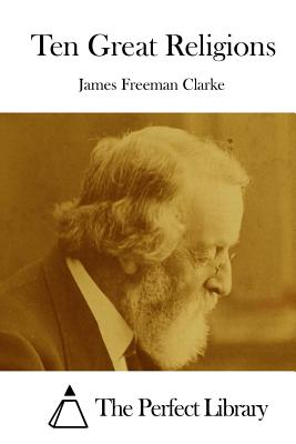 Ten Great Religions - Clarke, James Freeman, and The Perfect Library (Editor)