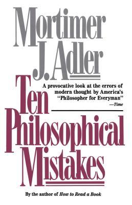 Ten Philosophical Mistakes - Adler, Mortimer J